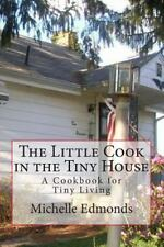 The Little Cook in the Tiny House : A Cookbook for Tiny House Living by...