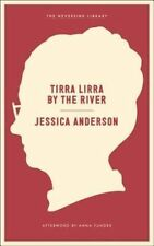 Tirra Lirra By The River : A Novel (Neversink), Jessica Anderson, New Book