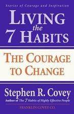 Living the 7 Habits: The Courage to Change 2000 by Covey, Stephen R. 0684857162