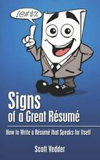 Signs of a Great Résumé : How to Write a Résumé That Speaks for Itself by Scott