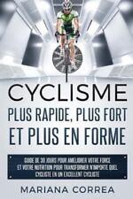 CYCLISME PLUS RAPIDE, PLUS FORT et PLUS en FORME : GUIDE de 30 JOURS POUR...