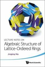 Lecture Notes on Algebraic Structure of Lattice-Ordered Rings by Jingjing Ma...