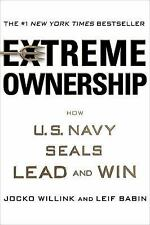 Extreme Ownership : How U.S. Navy SEALs Lead and Win by Jocko Willink and Leif B