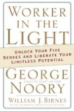 Worker in the Light: Unlock Your Five Senses and Liberate Your Limitless