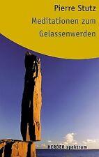 Meditationen zum Gelassenwerden. von Stutz, Pierre | Buch | Zustand gut