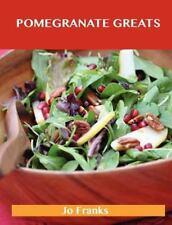 Pomegranate Greats : Delicious Pomegranate Recipes, the Top 68 Pomegranate...