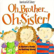 The American Girl Library: Oh, Brother... Oh, Sister! : A Sister's Guide to...