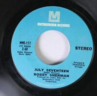 Rock 45 Bobby Sherman - July Seventeen / Easy Come, Easy Go On Metromedia Record