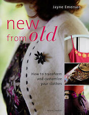 New from Old: How to Transform and Customize Your Clothes, Emerson, Jayne, New B