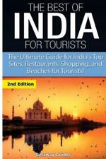 The Best Of India For Tourists: The Ultimate Guide For India's Top Sites, R...