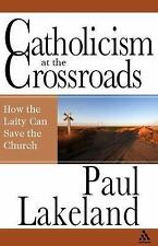Catholicism at the Crossroads : How the Laity Can Save the Church by Paul...