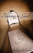 Talking to God by Bethany Scanlon (2011, Paperback)