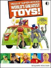 "Mego 8"" Super-Heroes: World's Greatest Toys! (2007, Hardcover) Benjamin Holcomb"