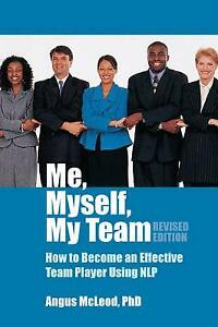 Me, Myself, My Team - Revised Edition: How to Become an Effective Team Player Us