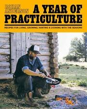 A Year of Practiculture -- Recipes for Living, Growing, Cooking (2016, HC)