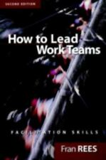 How to Lead Work Teams : Facilitation Skills by Fran Rees (2001, Paperback, Rev…