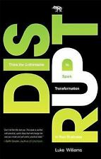 Disrupt: Think the Unthinkable to Spark Transformation in Your Business by Will