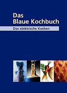 Das Blaue Kochbuch: Das elektrische Kochen. Über 600 Rez...   Buch   Zustand gut