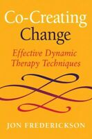 Co-Creating Change : Effective Dynamic Therapy Techniques, Paperback by Frede...