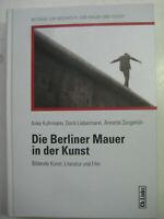 Kuhrmann Berliner Mauer in der Kunst Bildende Kunst Literatur Film Mauerkunst