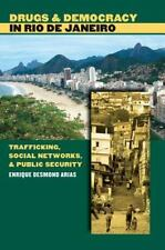 Drugs and Democracy in Rio de Janeiro : Trafficking, Social Networks, and...