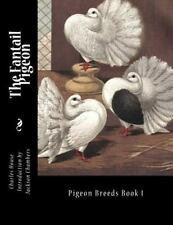 Pigeon Breeds: The Fantail Pigeon : Pigeon Breeds Book 1 by Charles House.