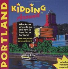 DEL-Kidding Around Portland: What to Do, Where to Go, and How to Have Fun in Por