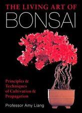 The Living Art of Bonsai: Principles & Techniques of Cultivation & Propagation,