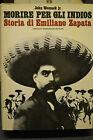 John Womack jr., MORIRE PER GLI INDIOS, Storia di Emiliano Zapata, Mondadori.