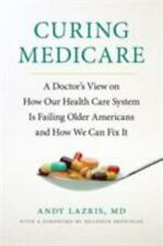 Curing Medicare: A Doctor's View on How Our Health Care System Is-ExLibrary