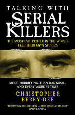 Talking with Serial Killers: The Most Evil People in the World Tell Their Own St