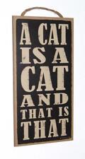 "A Cat is a Cat and That is That -Novelty Animal 5""x10"" Wood Sign Plaque for Wall"