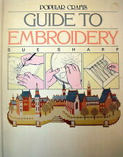 Popular Crafts GUIDE TO EMBROIDERY by Sue Sharp - Guide.Projects.Designs - VGC