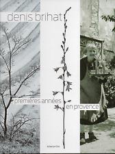 Denis BRIHAT. Premières années en Provence. Ex. signé. Le bec en l'air, 2013.