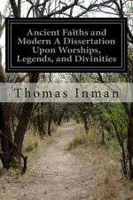 Ancient Faiths and Modern a Dissertation upon Worships, Legends, and Diviniti...