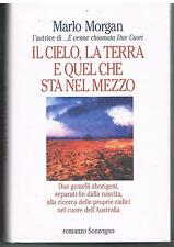 IL CIELO, LA TERRA E QUEL CHE STA NEL MEZZO - MARLO MORGAN - SONZOGNO  - 1998