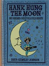 Hank Hung the Moon : ... and Warmed Our Cold, Cold Hearts by Rheta Grimsley...