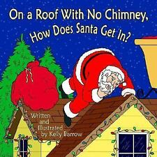 On a Roof with No Chimney, How Does Santa Get In? (Paperback or Softback)