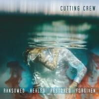 Cutting Crew - Ransomed Healed Restored Forgiven CD NEU OVP VÖ 15.05.2020
