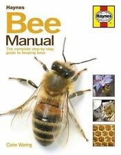 Bee Manual : The Complete Step-By-Step Guide to Keeping Bees by Claire Waring...