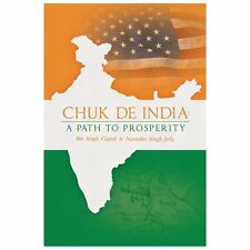Chuk de India : A Path to Prosperity by Bir Singh Gujral and Narinder Singh...