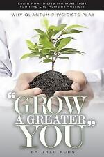 "Why Quantum Physicists Play ""Grow a Greater You"": Learn How to Live the Most Tru"