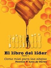 El Libro Del Líder : Parte 1: Como Miel para Las Abejas by Y. Leos de Garza...