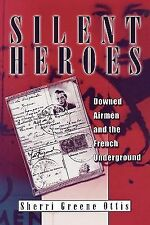 Silent Heroes : Downed Airmen and the French Underground by Sherri Greene...
