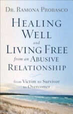 Healing Well and Living Free from an Abusive Relationship: From Victim to