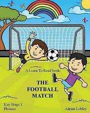 A Learn To Read book: The Football Match: A Key Stage 1 Phonics children's socce