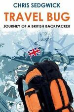Travel Bug : Journey of a British Backpacker by Chris Sedgwick (2016, Paperback)