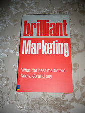 Brilliant Marketing: What the Best Marketers Know, Do and Say Richard Hall