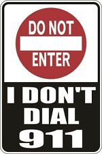 "Metal Sign Do Not Enter I Dont Dial 911 8"" x 12"" Aluminum S040"