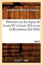 Memoires Sur Les Regnes de Louis XV Et Louis XVI Et Sur La Revolution. Tome 2 (E